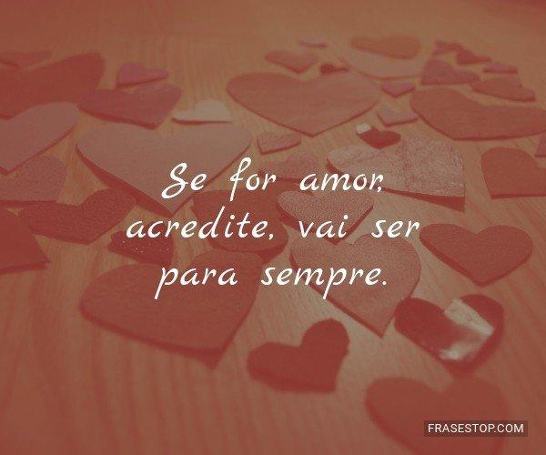 Se for amor, acredite,...