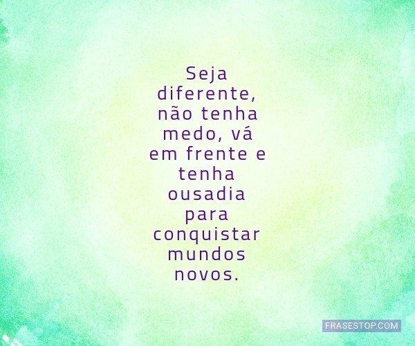 Seja diferente, não...
