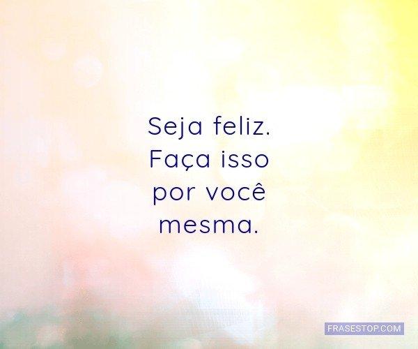 Seja feliz. Faça isso...