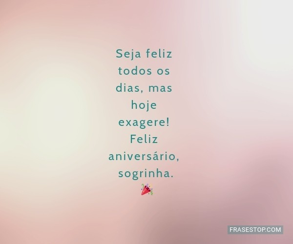 Seja feliz todos os dias,...