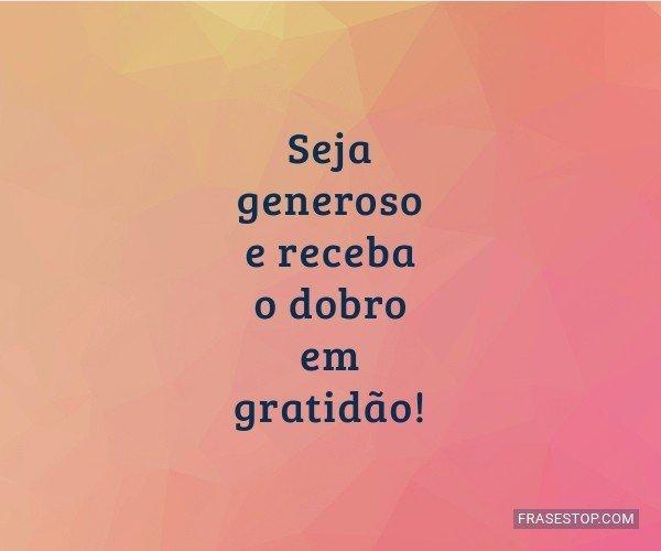 Seja generoso e receba o...