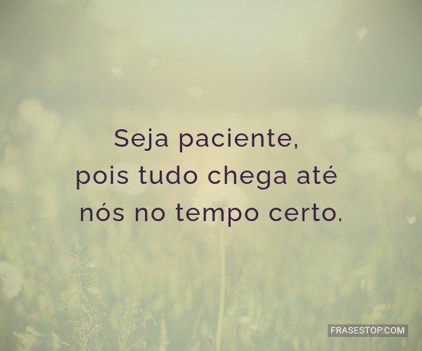 Seja paciente, pois tudo...