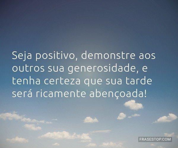 Seja positivo, demonstre...