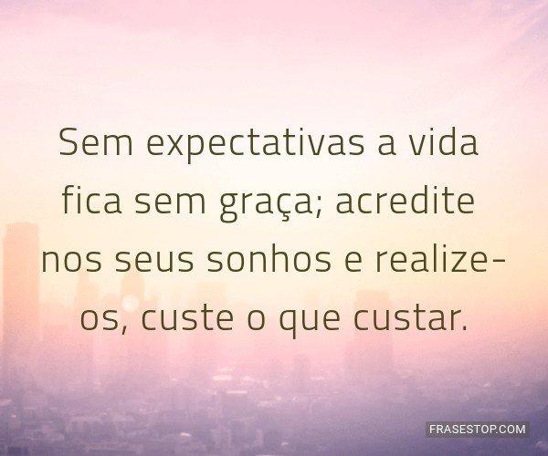 Sem expectativas a vida...