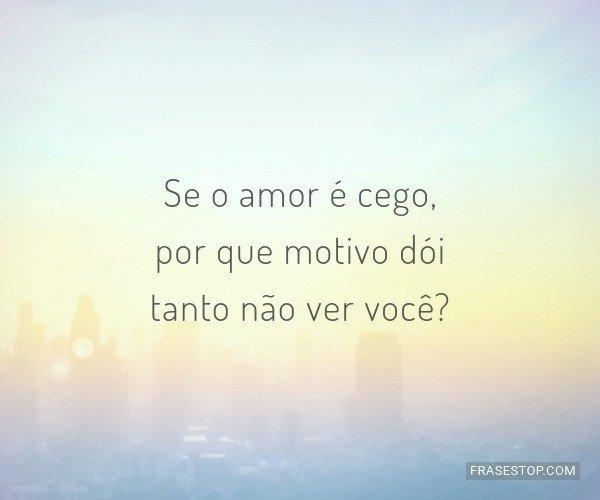 Se o amor é cego, por...