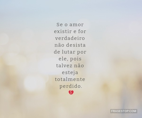 Se o amor existir e for...