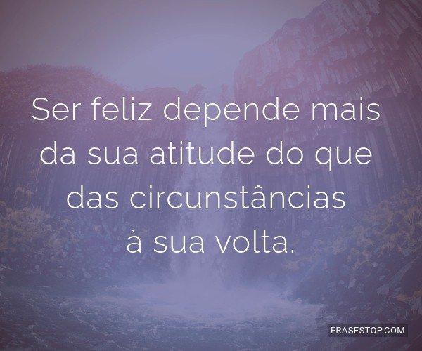 Ser feliz depende mais da...