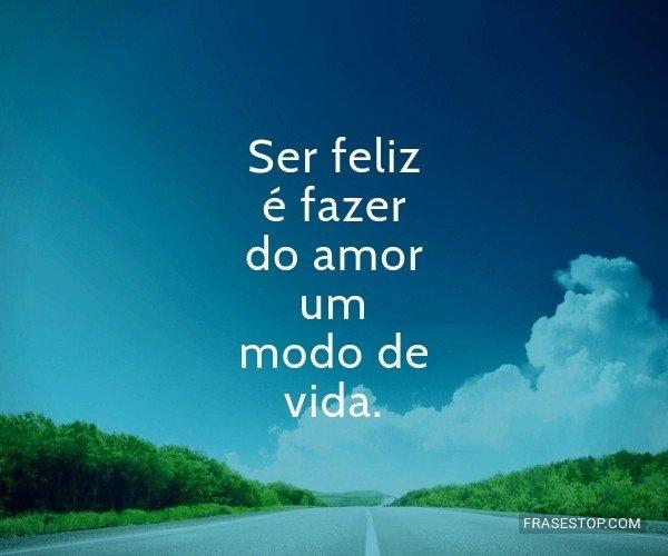 Ser feliz é fazer do...