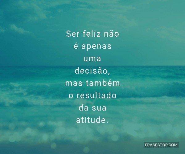 Ser feliz não é apenas...