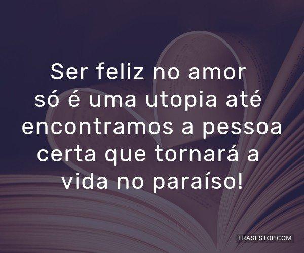 Ser feliz no amor só é...
