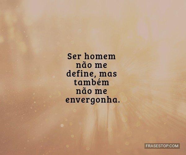 Ser homem não me define,...
