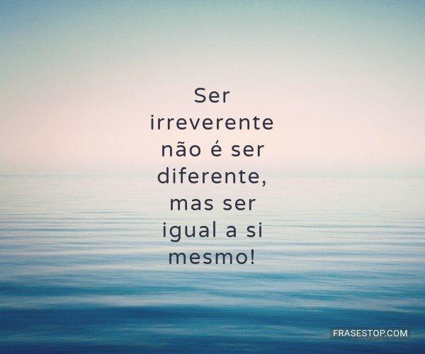 Ser irreverente não é...