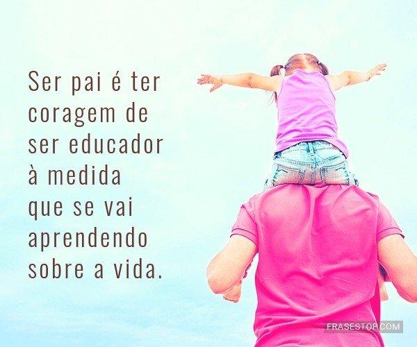 Ser pai é ter coragem de...