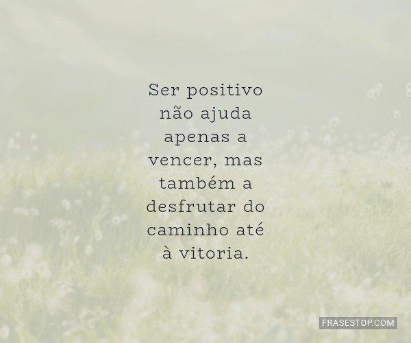 Ser positivo não ajuda...