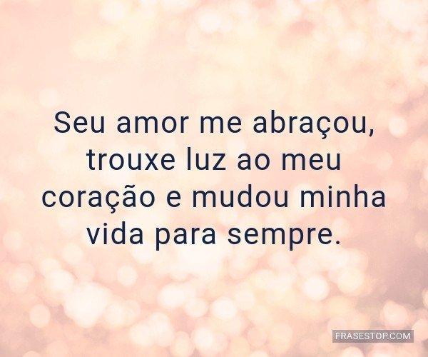 Seu amor me abraçou,...
