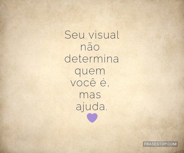Seu visual não determina...
