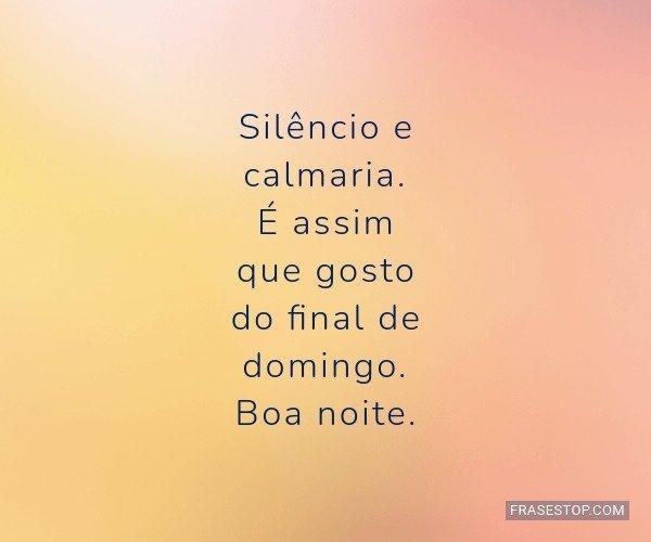 Silêncio e calmaria. É...