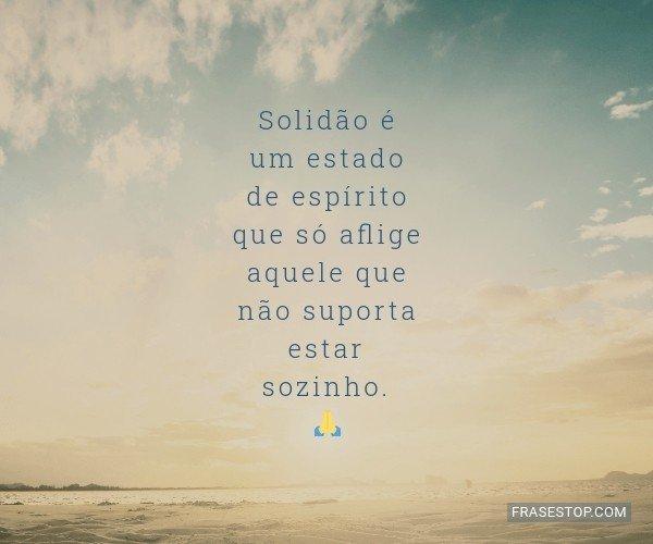 Solidão é um estado de...