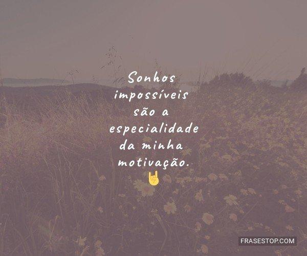 Sonhos impossíveis são...