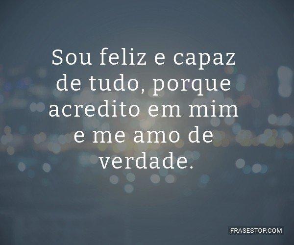 Sou feliz e capaz de...