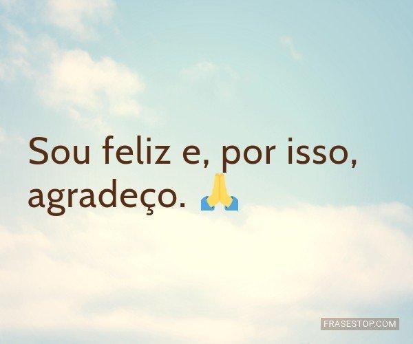 Sou feliz e, por isso,...