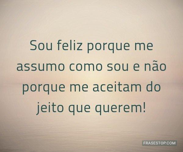 Sou feliz porque me...