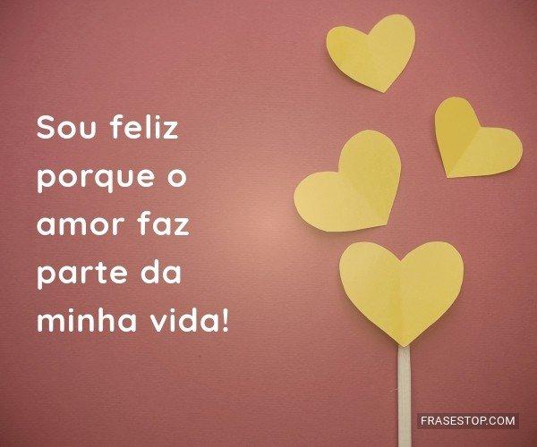 Sou feliz porque o amor...