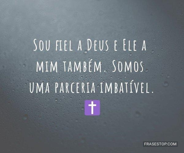 Sou fiel a Deus e Ele a...