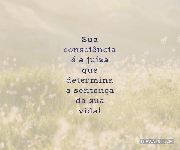Sua consciência é a...