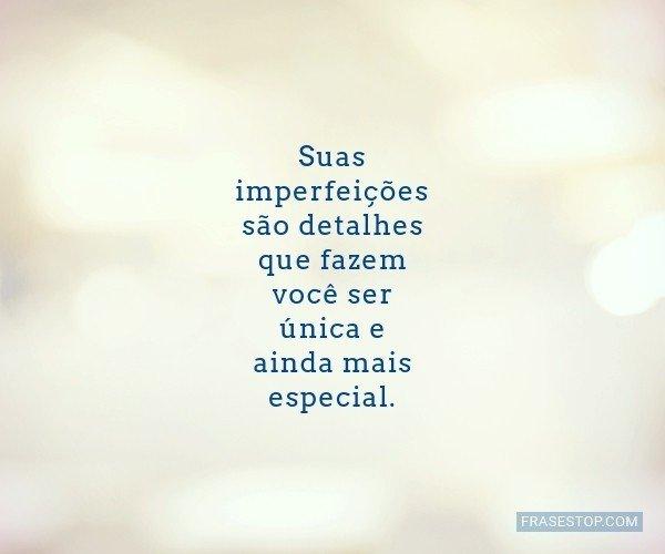 Suas imperfeições são...