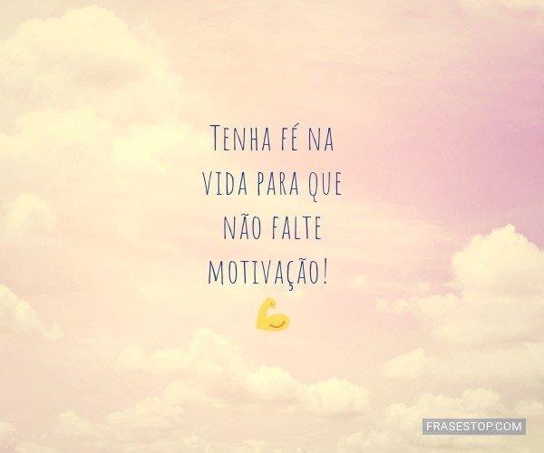 Tenha fé na vida para...