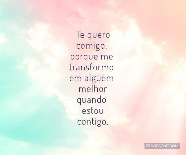 Te quero comigo, porque...