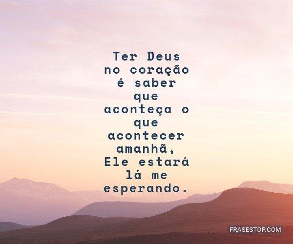 Ter Deus no coração é...