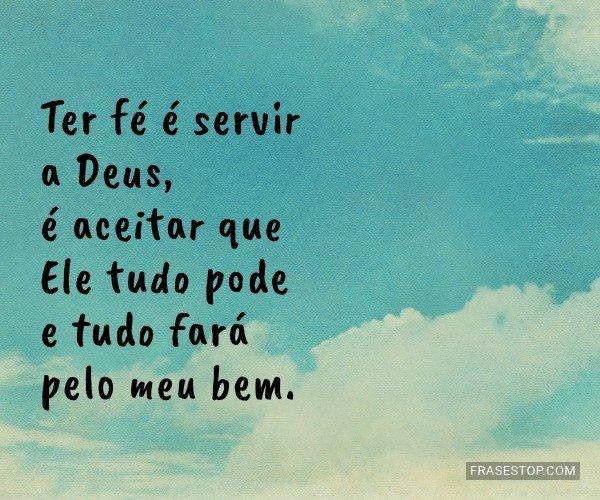 Ter fé é servir a Deus,...
