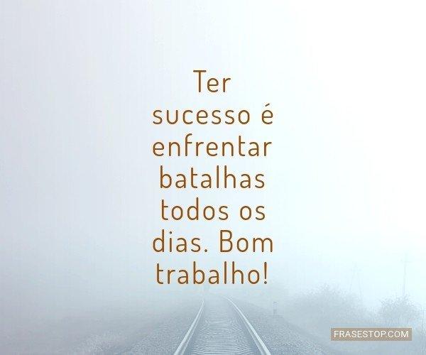 Ter sucesso é enfrentar...
