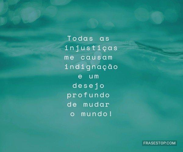 Todas as injustiças me...