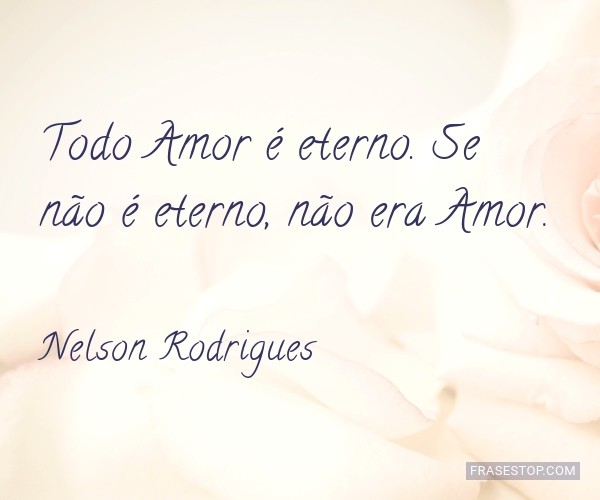 Todo Amor é eterno. Se...