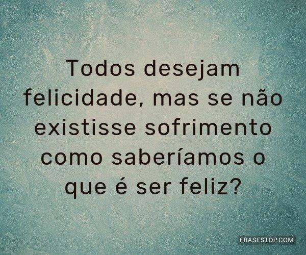 Todos desejam felicidade,...