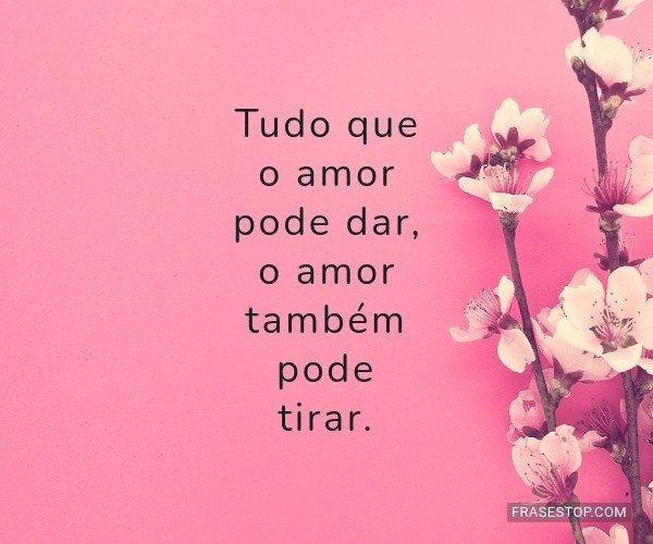 Tudo que o amor pode dar,...