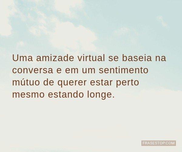 Uma amizade virtual se...
