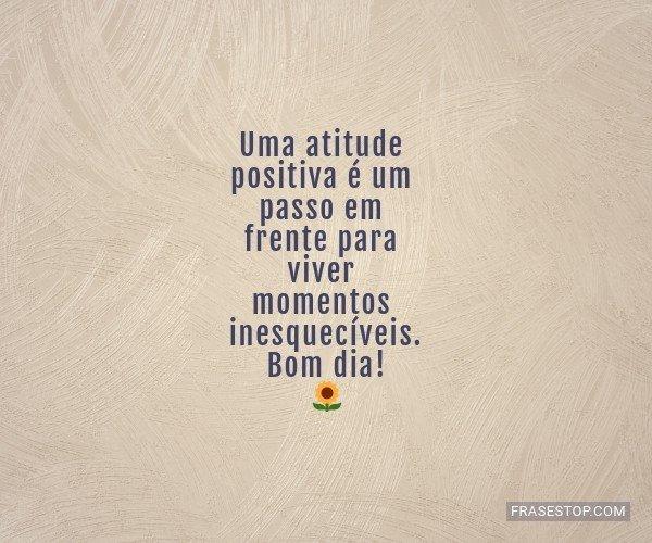 Uma atitude positiva é...