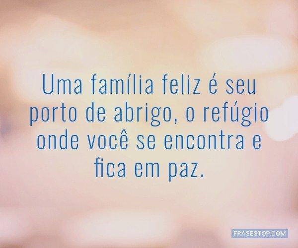 Uma família feliz é seu...