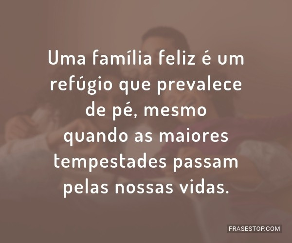 Uma família feliz é um...