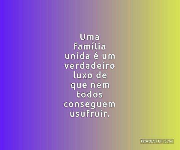 Uma família unida é um...