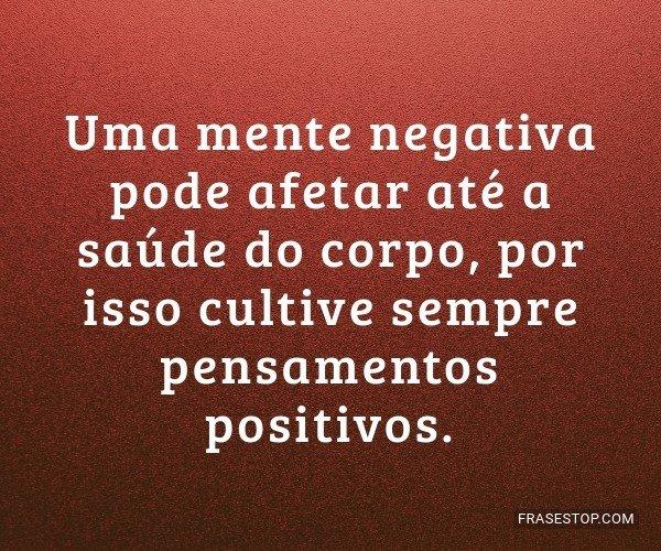 Uma mente negativa pode...