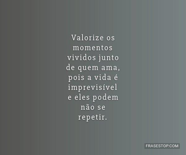 Valorize os momentos...