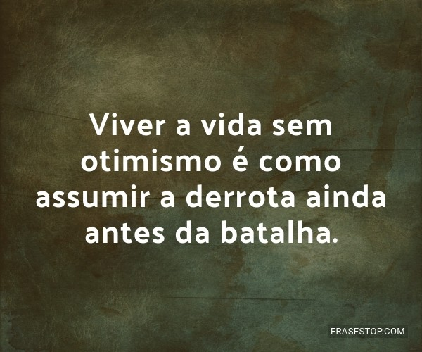 Viver a vida sem otimismo...