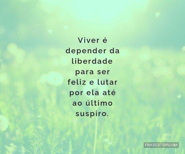 Viver é depender da...