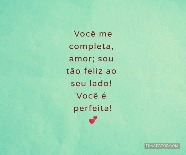 Você me completa, amor;...